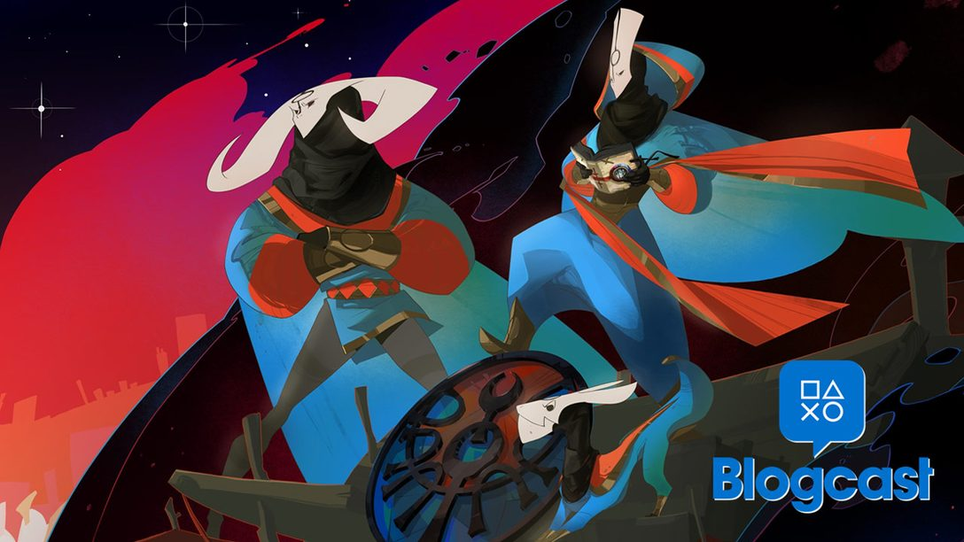 PlayStation Blogcast 255: Kill it With Pyre