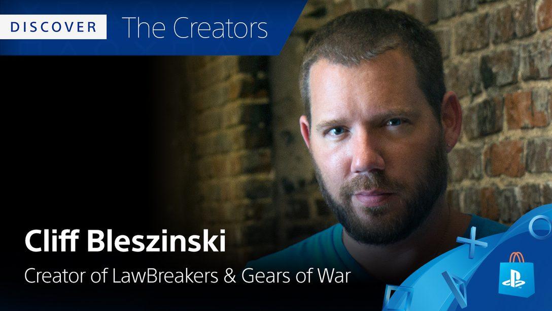 Discover the Creators: Cliff Bleszinski's Favorite PS4 Games