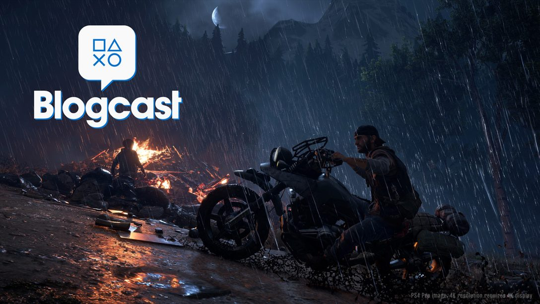 PlayStation Blogcast 295: Here Today, Days Gone Tomorrow