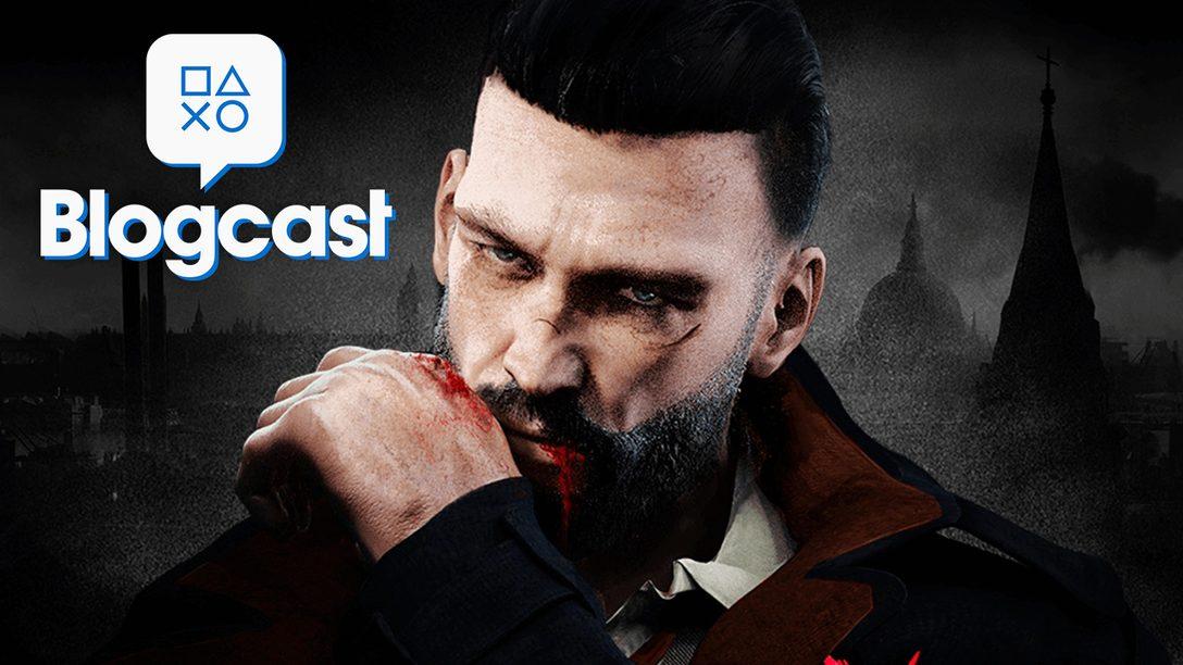 PlayStation Blogcast 302: Persistent Vampyrs