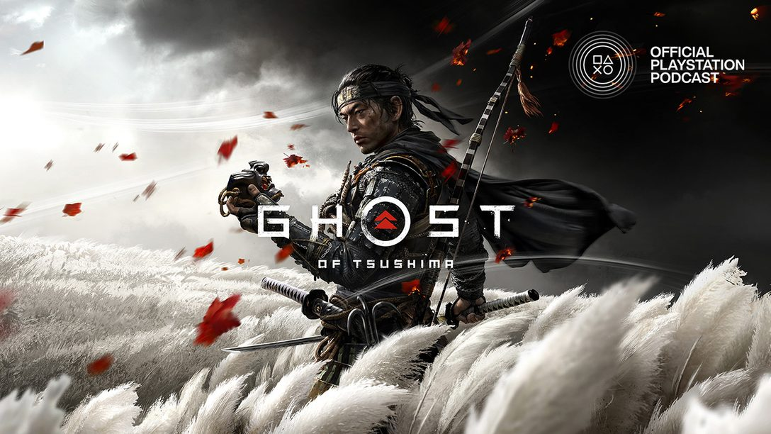 Official PlayStation Podcast 365: Host of Tsushima