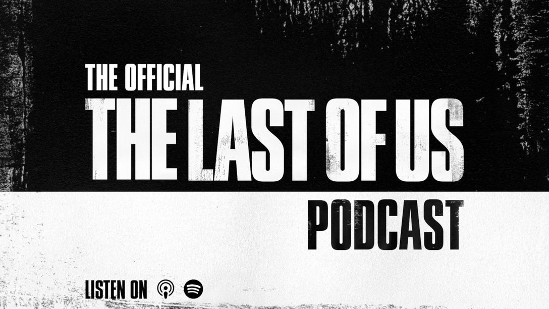 Starting today, The Official The Last of Us podcast series talks The Last of Us Part II