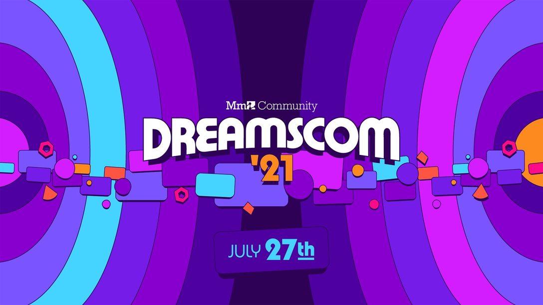 Dreams: DreamsCom21 starts today