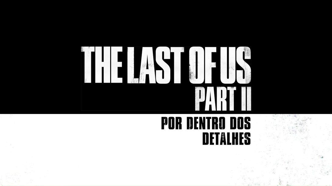 "Apresentamos a Série de Vídeos ""Inside The Last of Us Part II"""